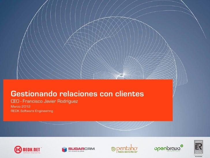 Gestionando relaciones con clientesCEO - Francisco Javier RodríguezMarzo 2012REDK Software Engineering
