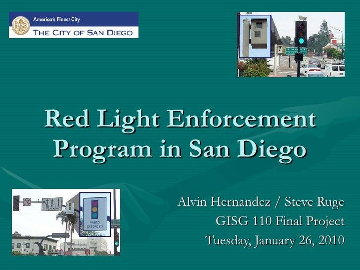 Red Light Enforcement Program in San Diego Alvin Hernandez / Steve Ruge GISG 110 Final Project Tuesday, January 26, 2010