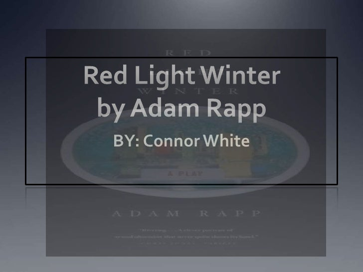 Red Light Winterby Adam Rapp<br />BY: Connor White<br />