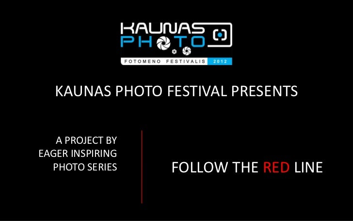 KAUNAS PHOTO FESTIVAL PRESENTS   A PROJECT BYEAGER INSPIRING  PHOTO SERIES    FOLLOW THE RED LINE