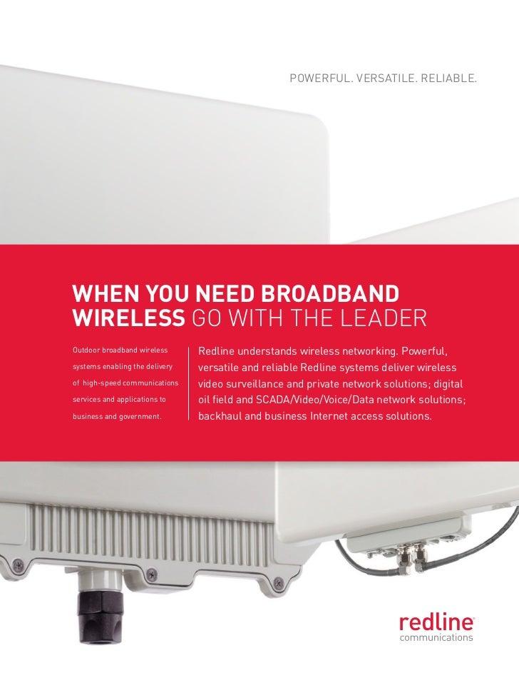 Powerful. Versatile. reliable.When you need broadbandWireless go with the leaderoutdoor broadband wireless      redline un...