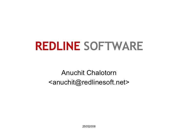 REDLINE   SOFTWARE Anuchit Chalotorn <anuchit@redlinesoft.net> 25052008