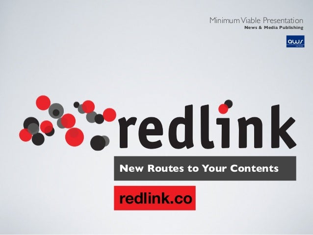 MinimumViable Presentation News & Media Publishing redlink.co New Routes to Your Contents
