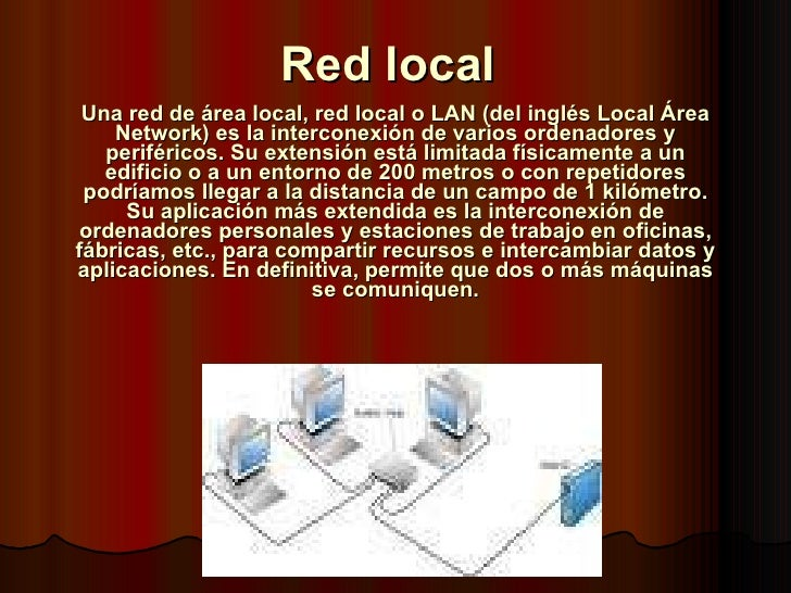 Red local   Una red de área local, red local o LAN (del inglés Local Área Network) es la interconexión de varios ordenador...