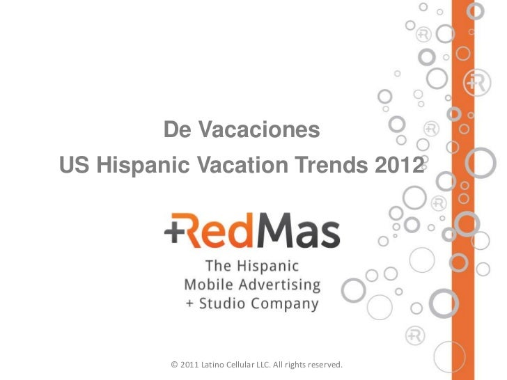 De VacacionesUS Hispanic Vacation Trends 2012         © 2011 Latino Cellular LLC. All rights reserved.