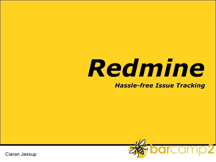 Redmine Hassle-free Issue Tracking Ciaran Jessup