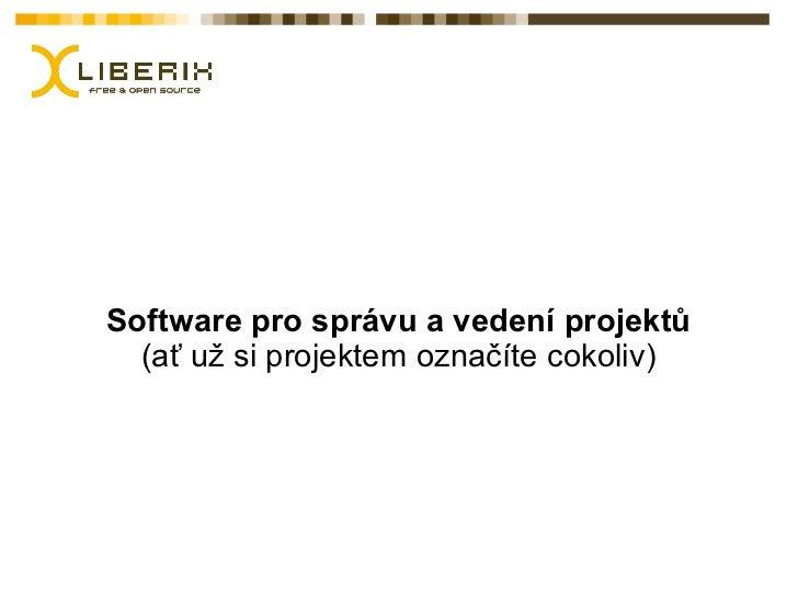 Software pro správu a vedení projektů  (ať už si projektem označíte cokoliv)