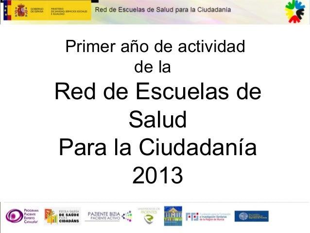Primer año de actividad  de la  Red de Escuelas de  Salud  Para la Ciudadanía  2013