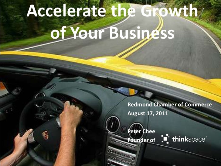 Accelerate the Growth<br />of Your Business<br />Redmond Chamber of Commerce<br />August 17, 2011<br />Peter Chee<br />Fou...