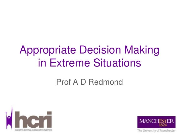 Appropriate Decision Making in Extreme Situations