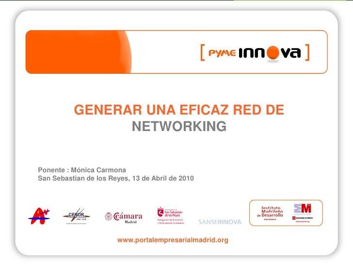 GENERAR UNA EFICAZ RED DE                 NETWORKING  Ponente : Mónica Carmona San Sebastian de los Reyes, 13 de Abril de ...