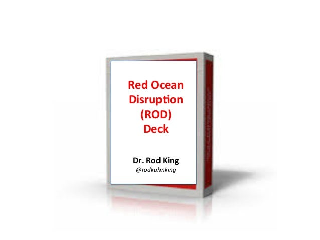 Red  Ocean  Disrup/on  (ROD)  Deck  Dr.  Rod  King  @rodkuhnking