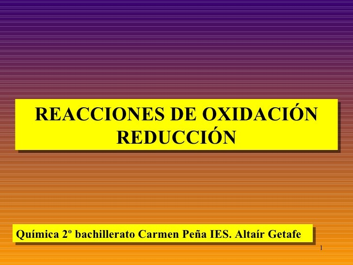 REACCIONES DE OXIDACIÓN REDUCCIÓN Química 2º bachillerato Carmen Peña IES. Altaír Getafe