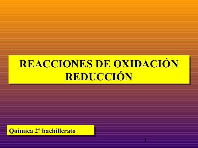 REACCIONES DE OXIDACIÓN REACCIONES DE OXIDACIÓN REDUCCIÓN REDUCCIÓN  Química 2º bachillerato Química 2º bachillerato 1