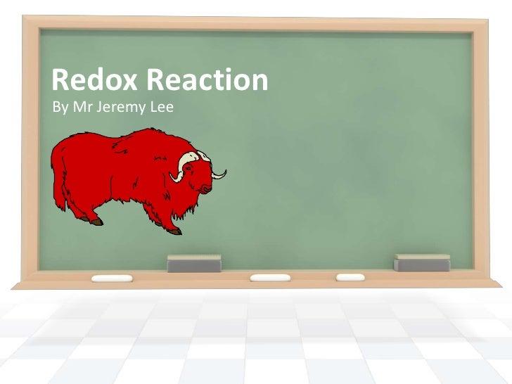 By Mr Jeremy Lee<br />Redox Reaction<br />