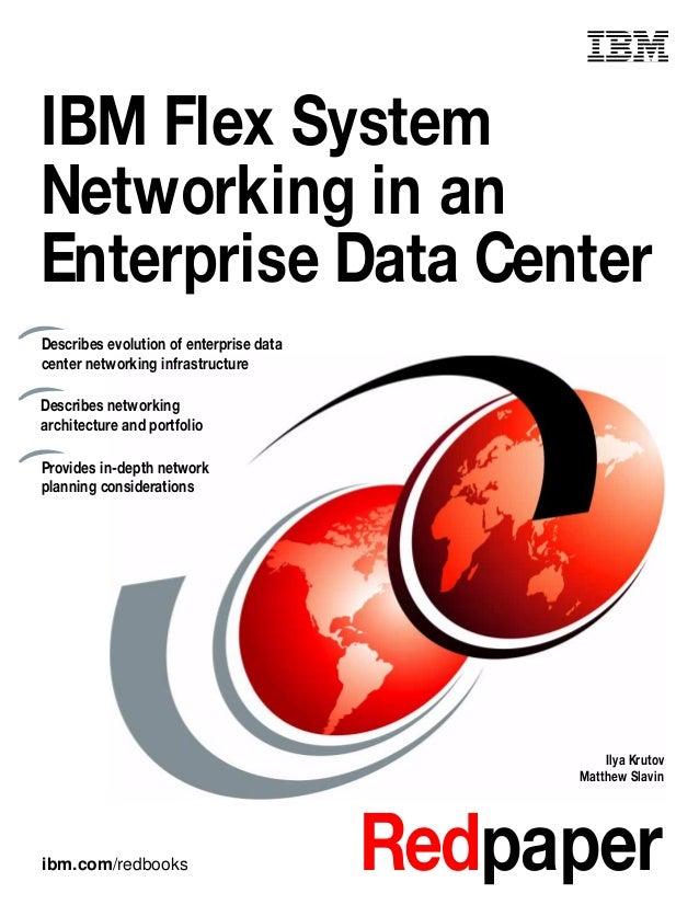 ibm.com/redbooks Redpaper Front cover IBM Flex System Networking in an Enterprise Data Center Ilya Krutov Matthew Slavin D...
