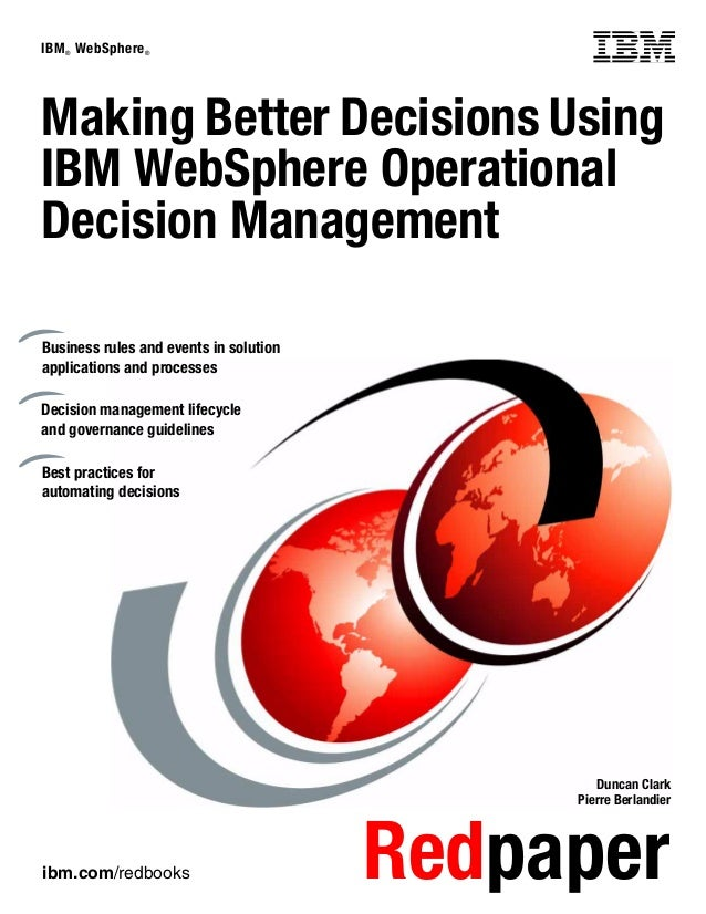 ibm.com/redbooks Redpaper IBM® WebSphere® Front cover Making Better Decisions Using IBM WebSphere Operational Decision Man...