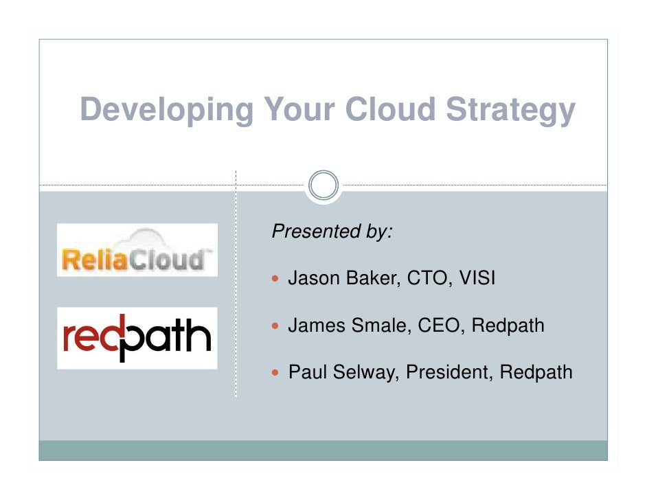 Developing Your Cloud Strategy              Presented by:              Jason Baker, CTO, VISI              James Smale, CE...