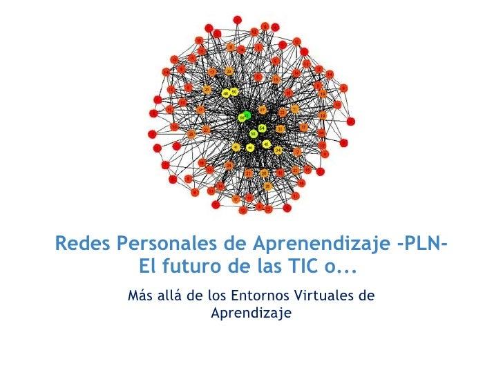 Redes Personales de Aprenendizaje -PLN-        El futuro de las TIC o...       Más allá de los Entornos Virtuales de     ...