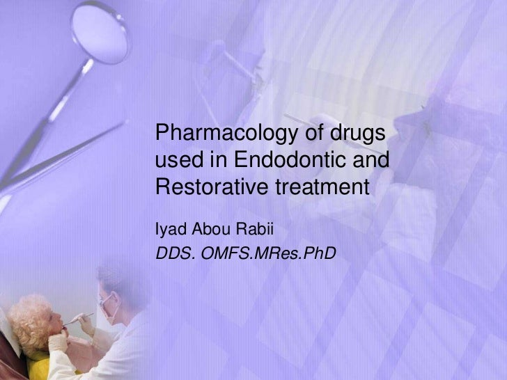 Pharmacology of drugsused in Endodontic andRestorative treatmentIyad Abou RabiiDDS. OMFS.MRes.PhD