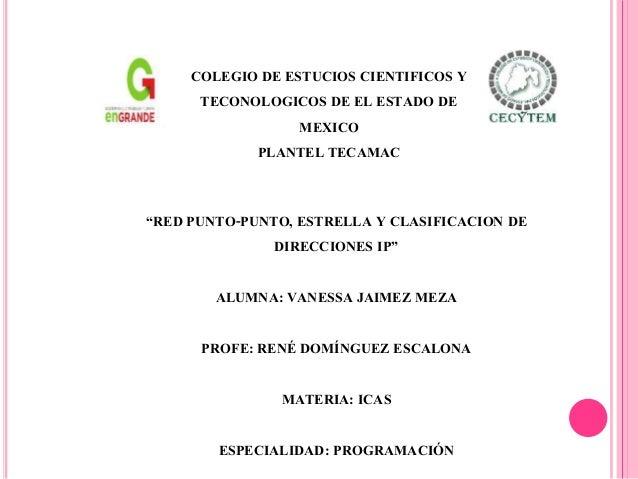 """""""RED PUNTO-PUNTO, ESTRELLA Y CLASIFICACION DE DIRECCIONES IP"""" ALUMNA: VANESSA JAIMEZ MEZA PROFE: RENÉ DOMÍNGUEZ ESCALONA M..."""