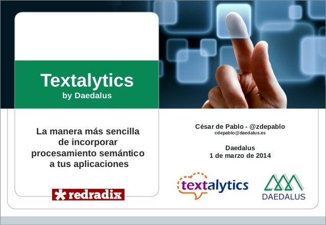 Tecnología para Publicación Semántica  Textalytics by Daedalus  La manera más sencilla de incorporar procesamiento semánti...