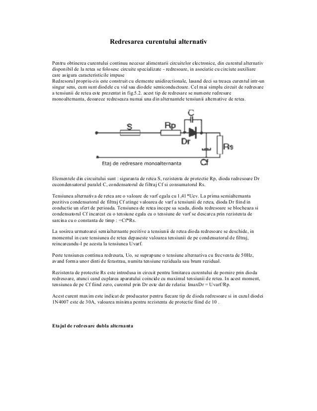 Redresarea curentului alternativPentru obtinerea curentului continuu necesar alimentarii circuitelor electronice, din cure...