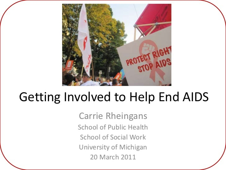 Getting Involved to Help End AIDS<br />Carrie Rheingans<br />School of Public Health<br />School of Social Work<br />Unive...