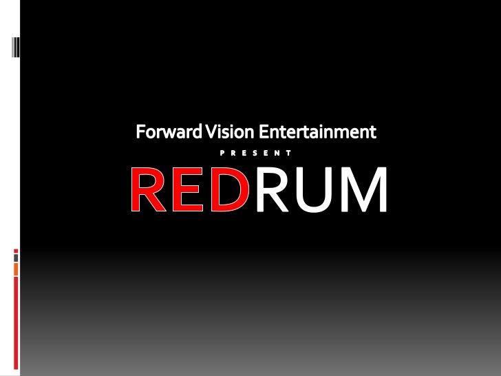 Forward Vision Entertainment<br />P     R     E     S     E     N     T<br />REDRUM<br />