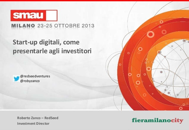 Start-up digitali, come presentarle agli investitori  @redseedventures @robyzanco  Roberto Zanco – RedSeed Investment Dire...