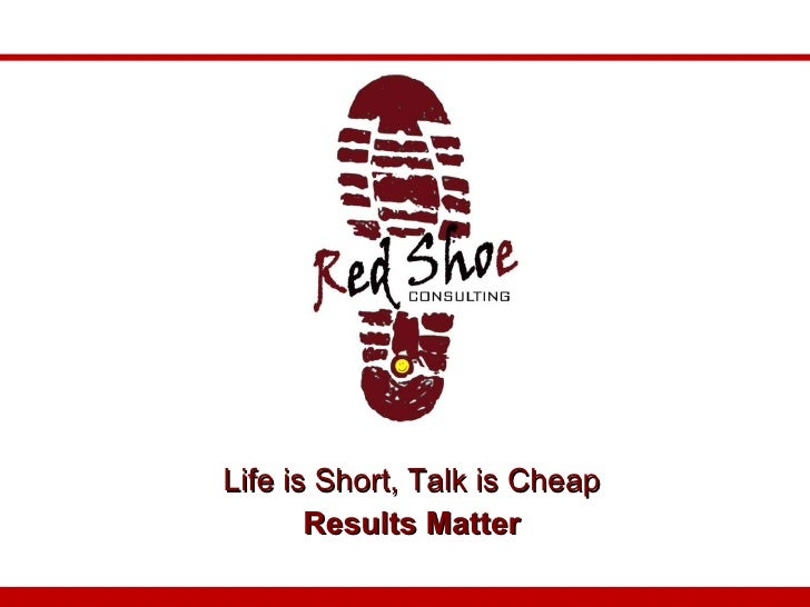 Life is Short, Talk is Cheap Results Matter