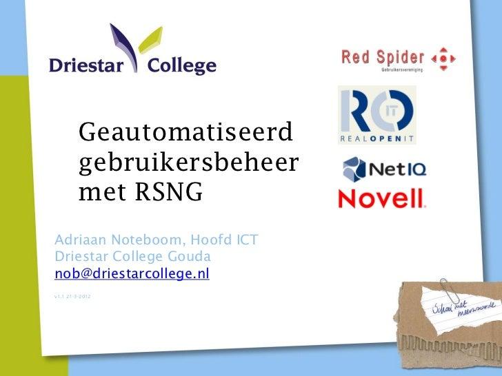 Geautomatiseerd         gebruikersbeheer         met RSNGAdriaan Noteboom, Hoofd ICTDriestar College Goudanob@driestarcoll...