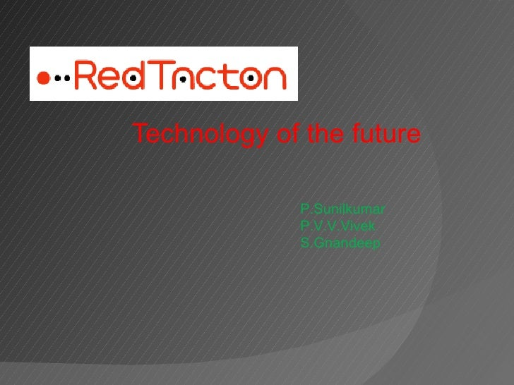 Technology of the future P.Sunilkumar P.V.V.Vivek S.Gnandeep
