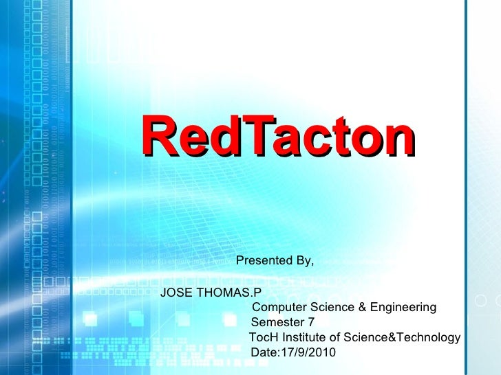 RedTacton JOSE THOMAS.P  Computer Science & Engineering Semester 7 TocH Institute of Science&Technology Date:17/9/2010 Pre...