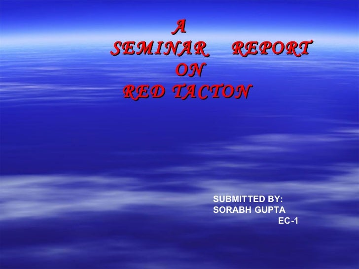 A   SEMINAR  REPORT   ON   RED TACTON SUBMITTED BY:  SORABH GUPTA  EC-1