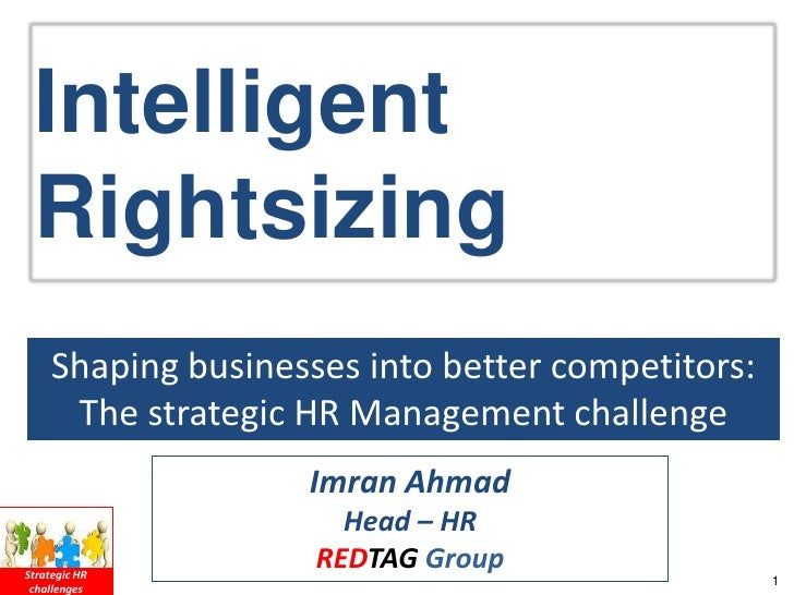 Intelligent Rightsizing     Shaping businesses into better competitors:      The strategic HR Management challenge        ...
