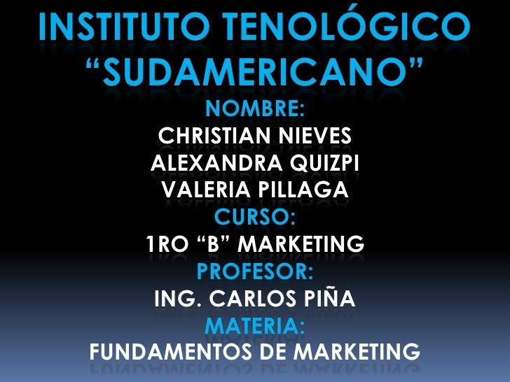 """INSTITUTO TENOLÓGICO """"SUDAMERICANO""""NOMBRE:CHRISTIAN NIEVES<br />Alexandra quizpi<br />Valeria PillagaCurso:1ro """"B"""" MARKETI..."""