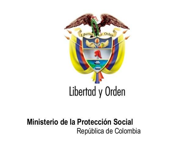 Ministerio de la Protección Social República de Colombia Ministerio de la Protección Social República de Colombia