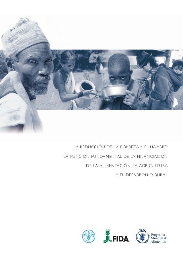 LA REDUCCIÓN DE LA POBREZA Y EL HAMBRE: LA FUNCIÓN FUNDAMENTAL DE LA FINANCIACIÓN DE LA ALIMENTACIÓN, LA AGRICULTURA Y EL ...