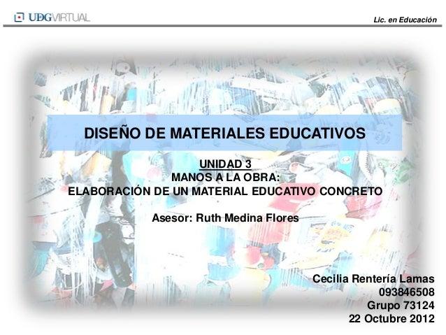 Lic. en Educación  DISEÑO DE MATERIALES EDUCATIVOS                   UNIDAD 3               MANOS A LA OBRA:ELABORACIÓN DE...