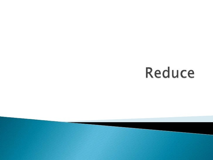Reduce<br />