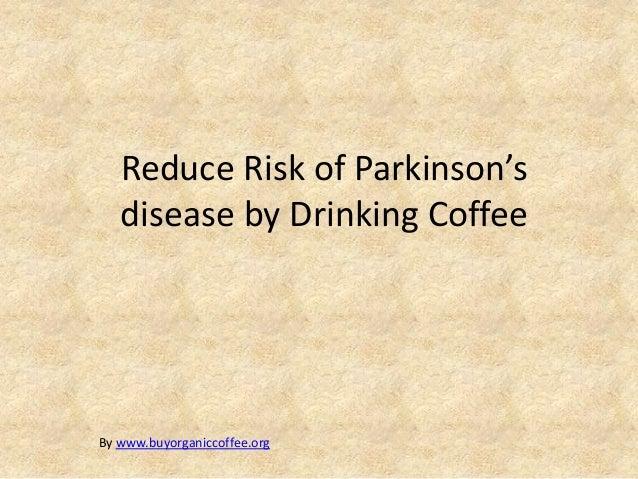 Reduce Risk of Parkinson's   disease by Drinking CoffeeBy www.buyorganiccoffee.org