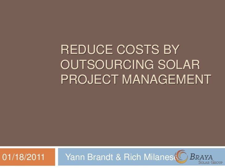 REDUCE COSTS BY             OUTSOURCING SOLAR             PROJECT MANAGEMENT01/18/2011   Yann Brandt & Rich Milanese