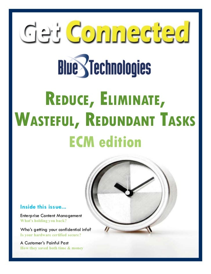 REDUCE, ELImINaTE, waSTEfUL, REDUNDaNT TaSKS                             ECM edition   Inside this issue... Enterprise Con...