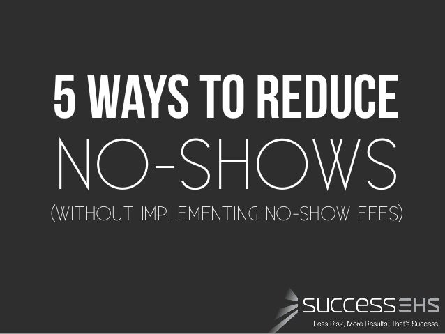 5 Ways To reduce(WITHOUT IMPLEMENTING NO-SHOW FEES)NO-SHOWS