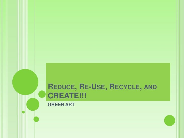 Reduce, re use, recycle, and create
