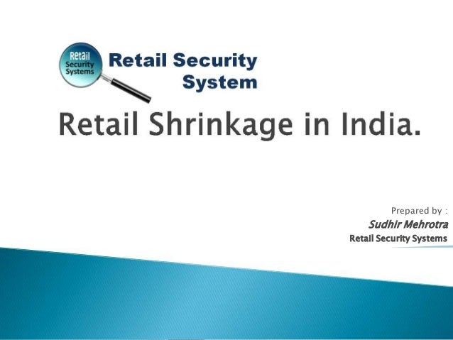Prepared by :    Sudhir MehrotraRetail Security Systems