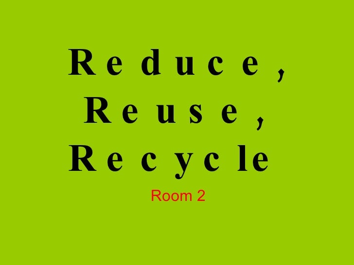 Reduce, Reuse, Recycle Room 2