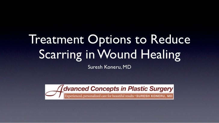 Treatment Options to Reduce  Scarring in Wound Healing         Suresh Koneru, MD