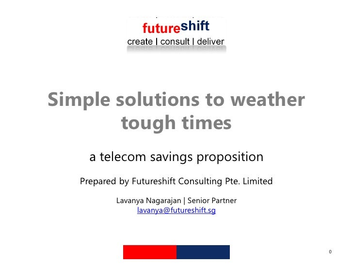 Simple solutions to weather         tough times      a telecom savings proposition    Prepared by Futureshift Consulting P...